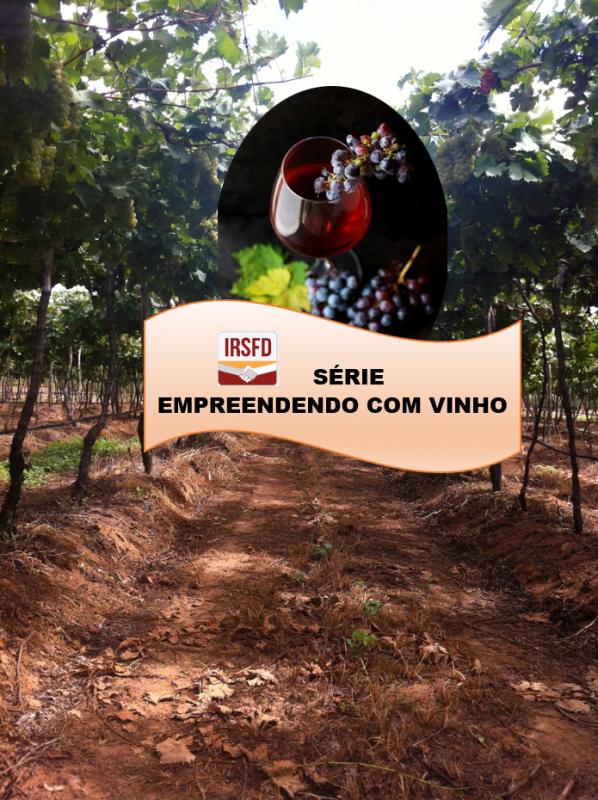 Série IRSFD – Empreendendo com vinho                               P.03 QUAIS TIPOS DE VINHOS SÃO RECOMENDADOS PARA PEQUENOS PRODUTORES?